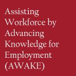 Assisting Workforce by Advancing Knowledge for Employment (AWAKE)