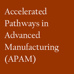 Accelerated Pathways in Advanced Manufacturing (APAM)