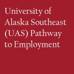 University of Alaska Southeast (UAS) Pathway to Employment